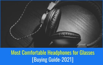 Most comfortable headphones for glasses