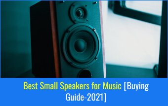 Best Small Speakers for Music