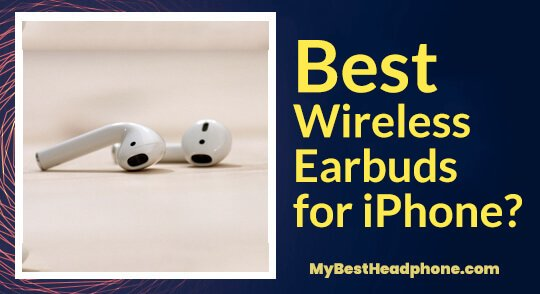 WIRELESS HEADPHONES What are the best Wireless Earbuds for iPhone