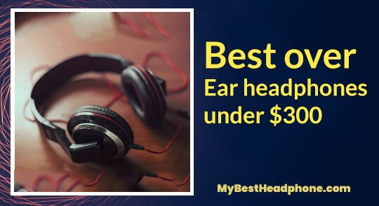 best over ear headphones under 300