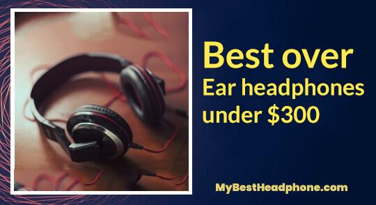 best over ear headphones under 300