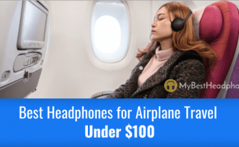 Best Headphones for Airplane Travel Under $100
