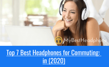 7 Best Headphones for Commuting